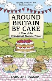 Around Britain by Cake by Caroline Taggart