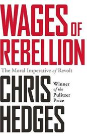 Wages of Rebellion by Chris Hedges