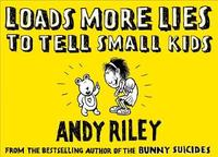 Loads More Lies to tell Small Kids by Andy Riley image
