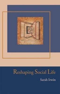 Reshaping Social Life by Sarah Irwin