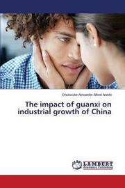 The Impact of Guanxi on Industrial Growth of China by Anedo Onukwube Alexander Alfred