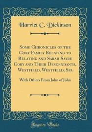 Some Chronicles of the Cory Family Relating to Relating and Sarah Sayre Cory and Their Descendants, Westfield, Westfield, Spa by Harriet C Dickinson