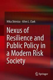 Nexus of Resilience and Public Policy in a Modern Risk Society by Mika Shimizu