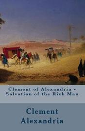 Salvation of the Rich Man by Clement Of Alexandria