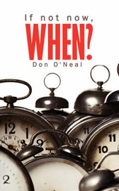 If Not Now, When? by Don O'Neal image