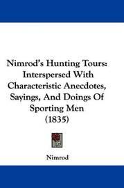 """Nimrod's Hunting Tours: Interspersed With Characteristic Anecdotes, Sayings, And Doings Of Sporting Men (1835) by """"Nimrod"""" image"""