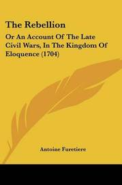 The Rebellion: Or An Account Of The Late Civil Wars, In The Kingdom Of Eloquence (1704) by Antoine Furetiere image