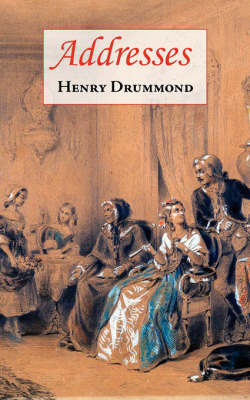 Addresses (Includes Love by Henry Drummond