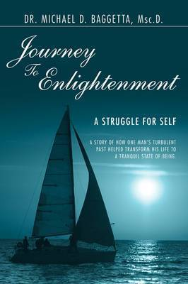 Journey to Enlightenment: A Struggle for Self by Michael D. Baggetta Msc.D.