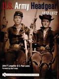 U.S.Army Headgear 1812-1872 by John P. Langellier