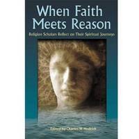 When Faith Meets Reason by Charles W Hedrick