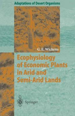 Ecophysiology of Economic Plants in Arid and Semi-Arid Lands by Gerald E. Wickens