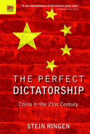 The Perfect Dictatorship - China in the 21st Century by Stein Ringen