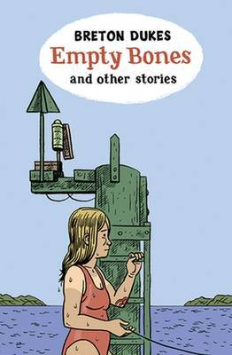 Empty Bones and Other Stories by Breton Dukes