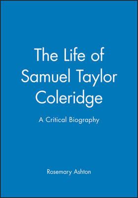 The Life of Samuel Taylor Coleridge by Rosemary Ashton