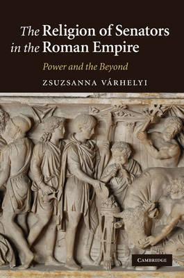 The Religion of Senators in the Roman Empire by Zsuzsanna Varhelyi image