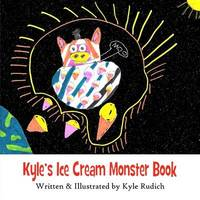 Kyle's Ice Cream Monster Book by Kyle Rudich