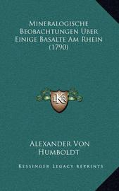 Mineralogische Beobachtungen Uber Einige Basalte Am Rhein (1790) by Alexander Von Humboldt