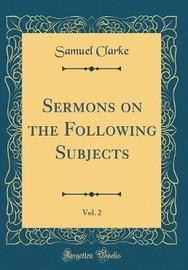 Sermons on the Following Subjects, Vol. 2 (Classic Reprint) by Samuel Clarke image