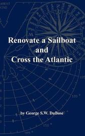 Renovate a Sailboat and Cross the Atlantic by George S W Dubose
