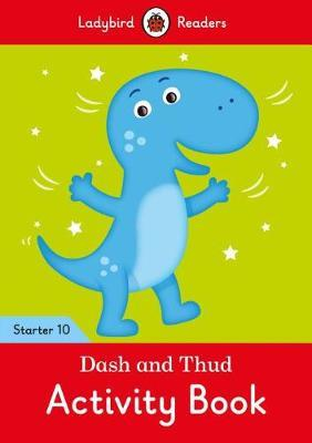 Dash and Thud Activity Book - Ladybird Readers Starter Level 10 by Ladybird