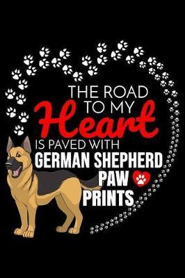The Road To My Heart Is Paved With German Shepherd Paw Prints by Harriets Dogs