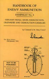 Handbook of Enemy Ammunition: War Office Pamphlet No 5; German Small Arms Ammunition Grenades and Demolition Charges: No. 5 by War Office 20 Jan 1943 image