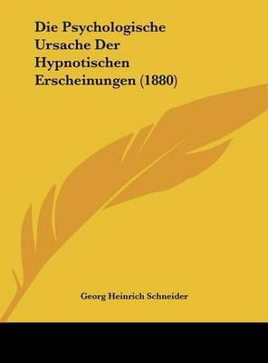 Die Psychologische Ursache Der Hypnotischen Erscheinungen (1880) by Georg Heinrich Schneider image