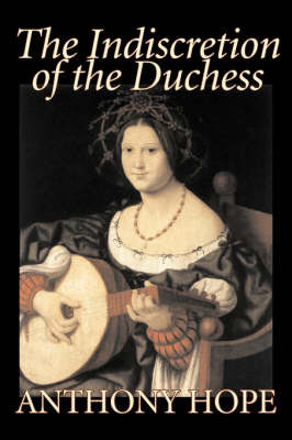 The Indiscretion of the Duchess by Anthony Hope