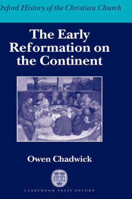 The Early Reformation on the Continent by Owen Chadwick