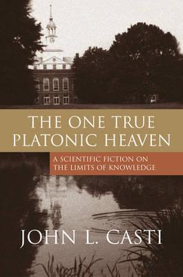 The One True Platonic Heaven by John L. Casti