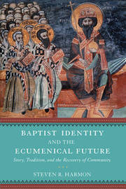 Baptist Identity and the Ecumenical Future by Steven R Harmon
