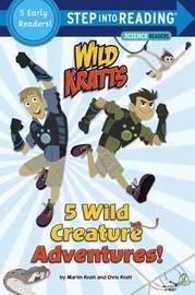 5 Wild Creature Adventures! (Wild Kratts) by Chris Kratt