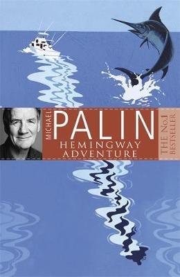 Michael Palin's Hemingway Adventure by Michael Palin