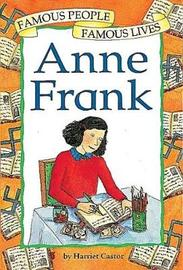 Famous People, Famous Lives: Anne Frank by Harriet Castor