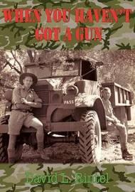 When You Haven't Got a Gun by David L. Rintel