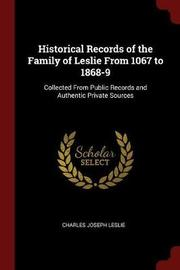 Historical Records of the Family of Leslie from 1067 to 1868-9 by Charles Joseph Leslie image