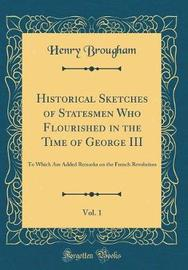 Historical Sketches of Statesmen Who Flourished in the Time of George III, Vol. 1 by Henry Brougham image