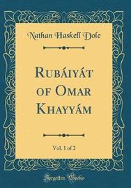 Rubaiyat of Omar Khayyam, Vol. 1 of 2 (Classic Reprint) by Nathan Haskell Dole image