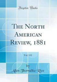 The North American Review, 1881, Vol. 132 (Classic Reprint) by Allen Thorndike Rice image