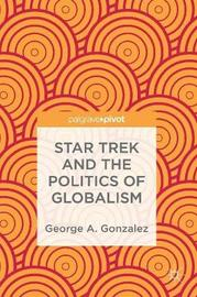 Star Trek and the Politics of Globalism by George A Gonzalez