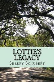 Lottie's Legacy by Sherry Schubert
