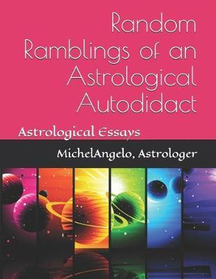 Random Ramblings of an Astrological Autodidact by Michelangelo Astrologer