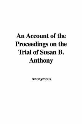 An Account of the Proceedings on the Trial of Susan B. Anthony by * Anonymous image