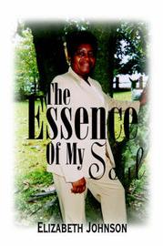 The Essence of My Soul by Elizabeth Johnson