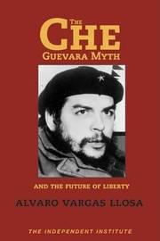 Che Guevara Myth and the Future of Liberty by Alvaro Vargas Llosa image