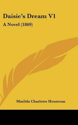 Daisie's Dream V1: A Novel (1869) by Matilda Charlotte Houstoun image