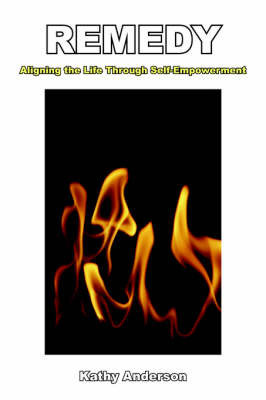 Remedy: Aligning the Life Through Self-Empowerment by Kathy Anderson