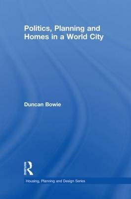 Politics, Planning and Homes in a World City by Duncan Bowie image