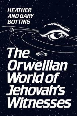 The Orwellian World of Jehovah's Witnesses by Gary Botting